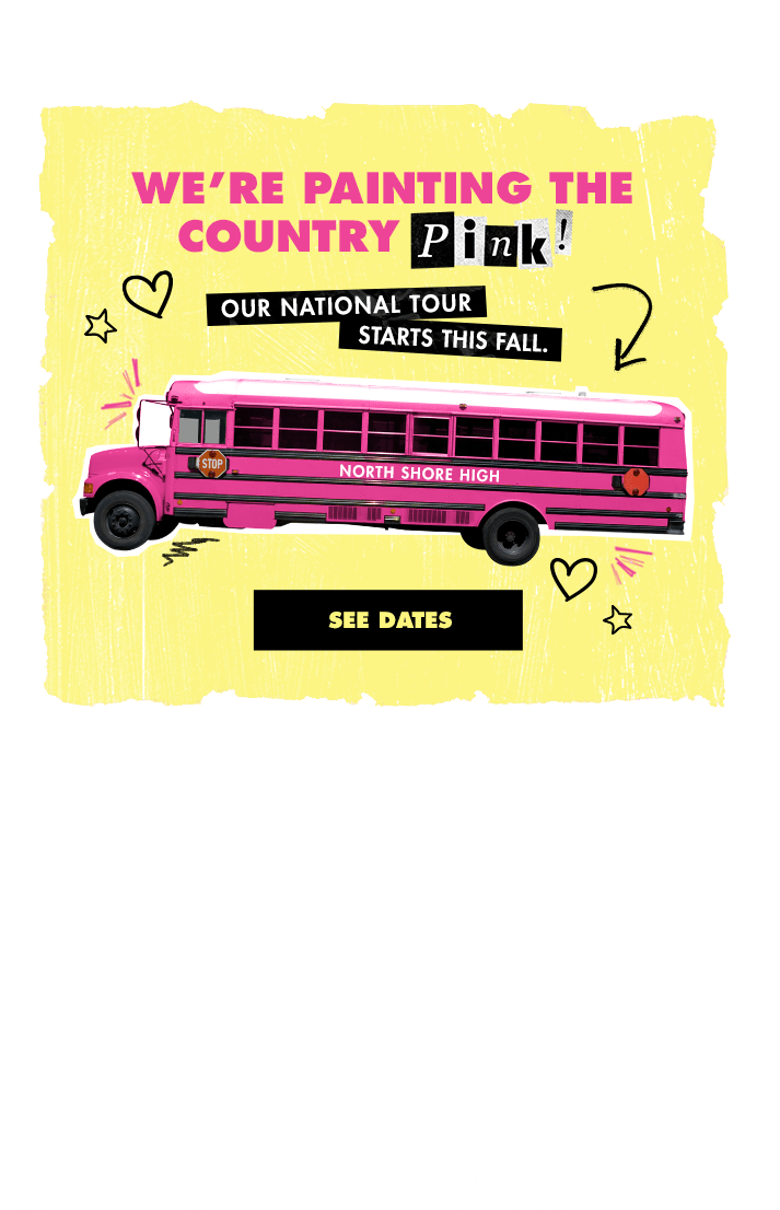 We're painting the country pink! Our national tour starts this fall. See dates.
